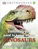 Everything You Need to Know about Dinosaurs and Other Prehistoric Creatures by DK Publishing
