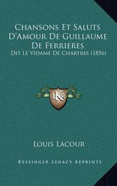 Chansons Et Saluts D'Amour de Guillaume de Ferrieres: Dit Le Vidame de Chartres (1856) by Louis Lacour image