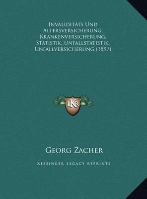Invaliditats Und Altersversicherung, Krankenversicherung, Statistik, Unfallstatistik, Unfallversicherung (1897) by Georg Zacher image