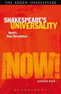 Shakespeare's Universality: Here's Fine Revolution by Kiernan Ryan