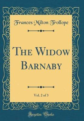The Widow Barnaby, Vol. 2 of 3 (Classic Reprint) by Frances Milton Trollope