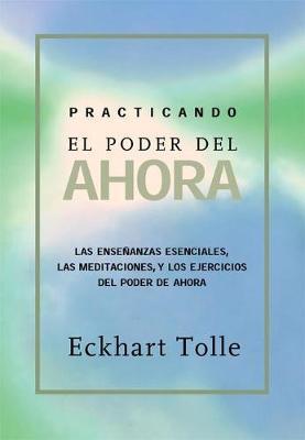 Practicando El Poder de Ahora by Eckhart Tolle