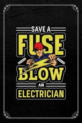 Save A Fuse Blow An Electrician by Electrician Journals image
