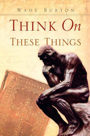 Think on These Things by Wade Burton image