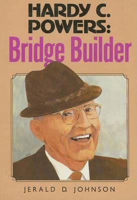 Hardy C. Powers: Bridge Builder by Jerald D Johnson image