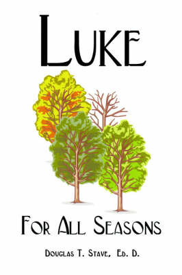 Luke for All Seasons by Douglas T. Stave Ed. D.