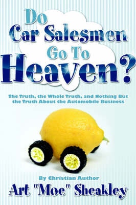 "Do Car Salesmen Go to Heaven? by Art, ""Moe"" Sheakley"