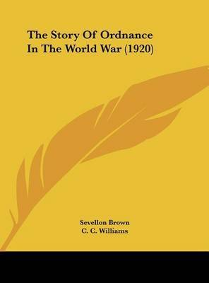 The Story of Ordnance in the World War (1920) by Sevellon Brown