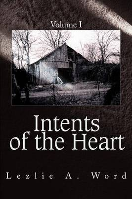 Intents of the Heart: Volume I by Lezlie A Word image
