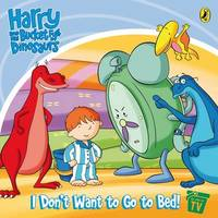 Harry and His Bucket Full of Dinosaurs: I Don't Want to Go to Bed!: Storybook by Ian Whybrow image
