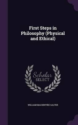 First Steps in Philosophy (Physical and Ethical) by William Mackintire Salter image
