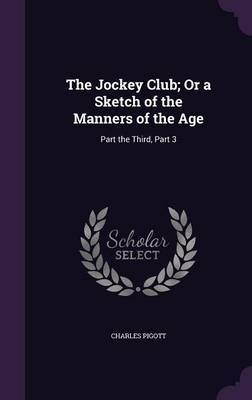 The Jockey Club; Or a Sketch of the Manners of the Age by Charles Pigott image