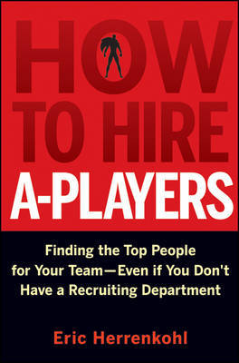 How to Hire A-Players by Eric Herrenkohl