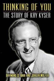 Thinking of You - The Story of Kay Kyser by Raymond D Hair