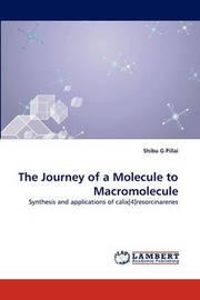The Journey of a Molecule to Macromolecule by Shibu G Pillai