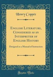 English Literature, Considered as an Interpreter of English History by Henry Coppee image