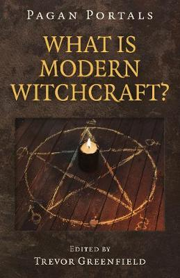 Pagan Portals - What is Modern Witchcraft? by Trevor Greenfield