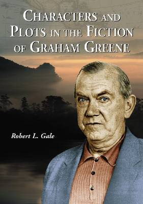 Characters and Plots in the Fiction of Graham Greene by Robert L. Gale image
