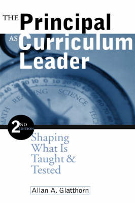 The Principal as Curriculum Leader: Shaping What is Taught and Tested by Allan A. Glatthorn image