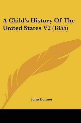 A Child's History of the United States V2 (1855) by Professor John Bonner image