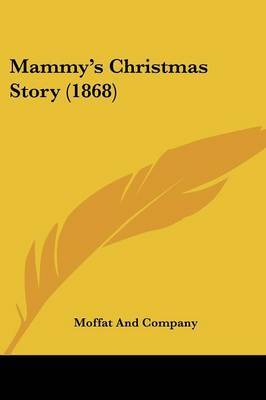Mammy's Christmas Story (1868) by And Company Moffat and Company image