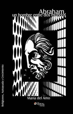 Abraham, Un Hombre Entre Dos Mundos by Maria del Amo