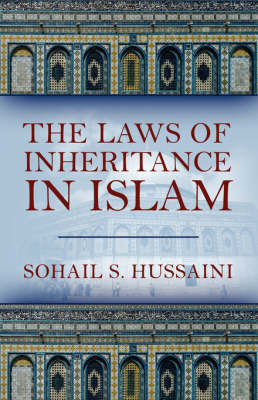 The Laws of Inheritance in Islam by Sohail S Hussaini