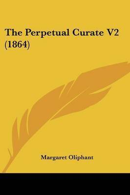 The Perpetual Curate V2 (1864) by Margaret Wilson Oliphant