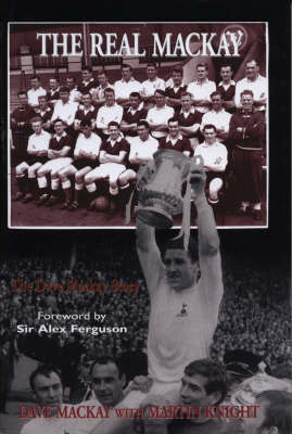 The Real Mackay: The Dave Mackay Story by Dave Mackay