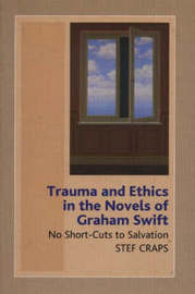 Trauma and Ethics in the Novels of Graham Swift by Stef Craps image