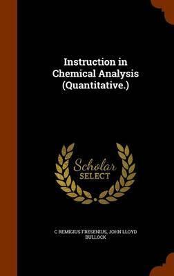 Instruction in Chemical Analysis (Quantitative.) by C Remigius Fresenius