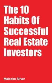The 10 Habits of Successful Real Estate Investors by Malcolm Silver