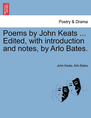 Poems by John Keats ... Edited, with Introduction and Notes, by Arlo Bates. by John Keats