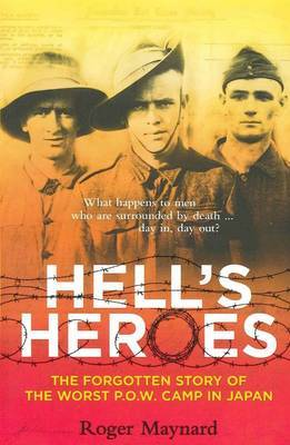 Hell's Heroes: the Forgotten Story of Japan's Worst Prison Camp by Roger Maynard