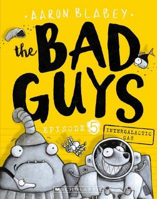The Bad Guys - Episode 5: Intergalactic Gas by Aaron Blabey image