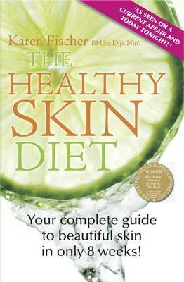 The Healthy Skin Diet by Karen Fischer