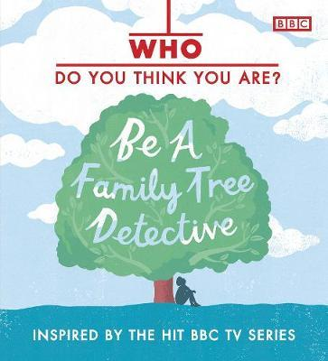 Who Do You Think You Are?: Be a Family Tree Detective by Dan Waddell