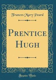 Prentice Hugh (Classic Reprint) by Frances Mary Peard image