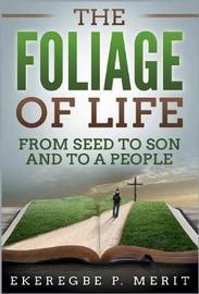 The Foliage of Life by Ekeregbe P Merit