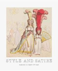Style and Satire: Fashion in Print 1776 1927 by Catherine Flood
