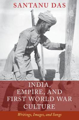 India, Empire, and First World War Culture by Santanu Das image