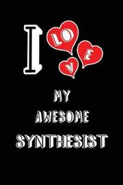 I Love My Awesome Synthesist by Lovely Hearts Publishing
