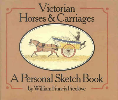 Victorian Horses and Carriages by William Francis Freelove