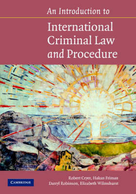 An Introduction to International Criminal Law and Procedure: Principles, Procedures, Institutions by Robert Cryer