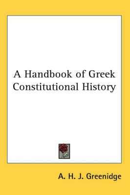 A Handbook of Greek Constitutional History by A.H.J. Greenidge