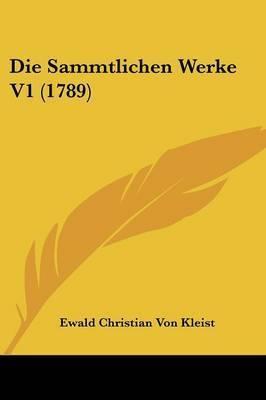 Die Sammtlichen Werke V1 (1789) by Ewald Christian von Kleist