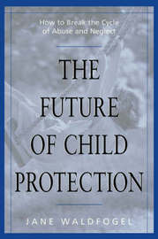 The Future of Child Protection by Jane Waldfogel