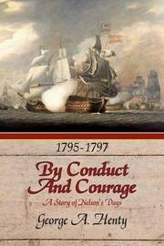 By Conduct and Courage by George A. Henty