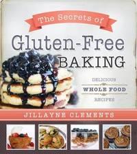 The Secrets of Gluten-Free Baking by Jillayne Clements