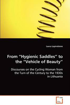 "From ""Hygienic Saddles"" to the ""Vehicle of Beauty"" by Laura Lapinskiene image"